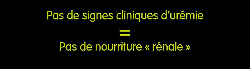 Pas de signes cliniques d'urémie = Pas de nourriture « rénale » pour le traitement de l'insuffisance rénale